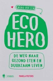 Eco hero : de weg naar gezond eten en duurzaam leven