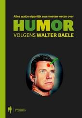 Alles wat je eigenlijk zou moeten weten over humor : volgens Walter Baele