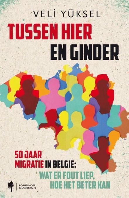 Nergens beter dan thuis : 50 jaar migratie in België : een verhaal van ontgoocheling en hoop