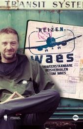 Reizen Waes : onweerstaanbare reisverhalen van Tom Waes