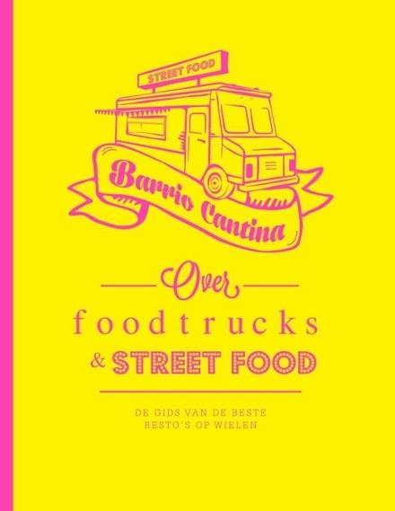 Barrio cantina : over food trucks & street food : de gids van de beste resto's op wielen