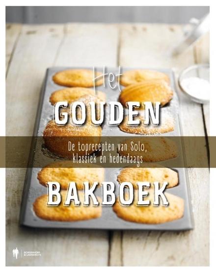 Het gouden bakboek : de toprecepten van Solo, klassiek en hedendaags