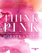 Think Pink : alles over strijden tegen, leven met en leven na borstkanker