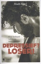 Depressief? loser! : over keihard vallen en weer opstaan
