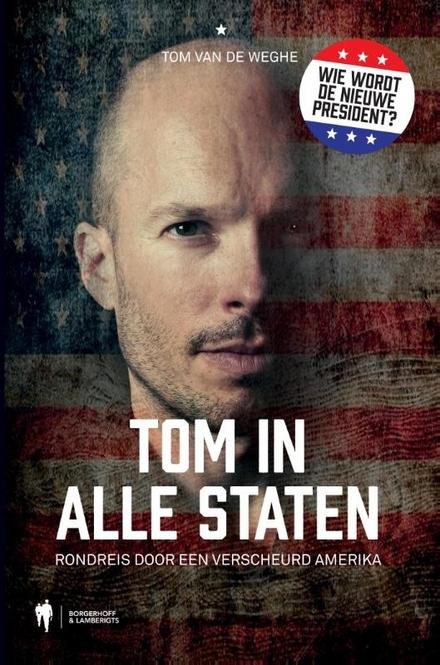 Tom in alle staten : rondreis door een verscheurd Amerika