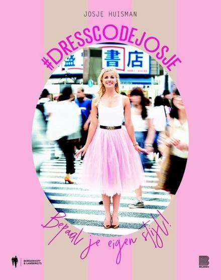 Dresscodejosje : bepaal je eigen stijl!