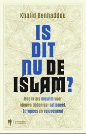 Is dit nu de islam? : hoe ik als moslim voor nieuwe tijden ga : rationeel, Europees en verzoenend
