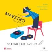 Maestro : muziek! : de dirigent aan het werk