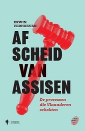 Afscheid van Assisen : de processen die Vlaanderen schokten