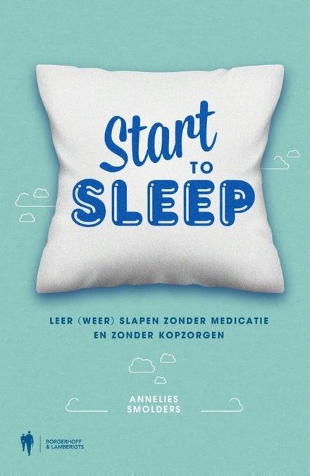 Start to sleep : leer (weer) slapen zonder medicatie en zonder kopzorgen