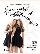 Hoe word ik Instafamous? : tips & tricks van twee instagramqueens