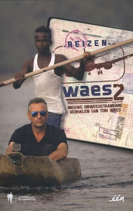 Reizen Waes 2 : onweerstaanbare reisverhalen van Tom Waes