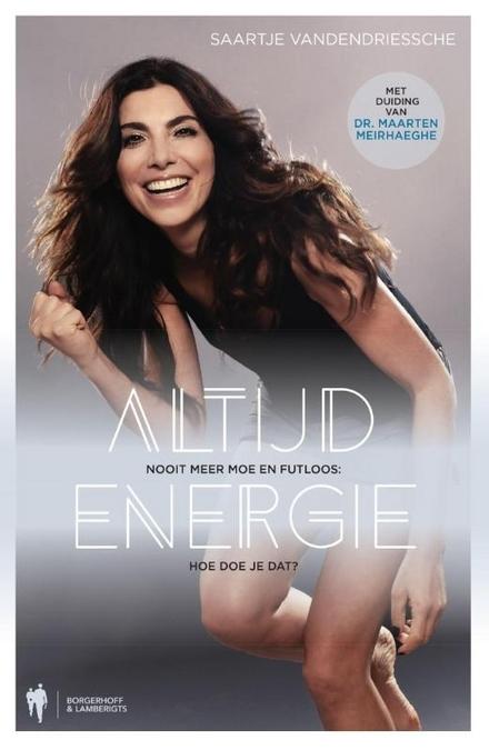 Altijd energie : nooit meer moe en futloos : hoe doe je dat?