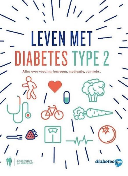 Leven met diabetes type 2 : alles over voeding, bewegen, medicatie, controle ...