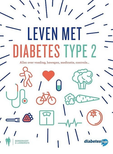 Leven met diabetes type 2 : alles over voeding, bewegen, medicatie, controle ...
