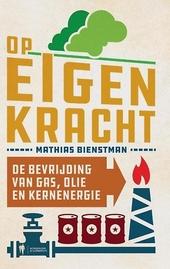 Op eigen kracht : de bevrijding van gas, olie en kernenergie
