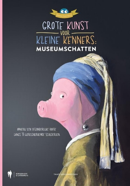 Grote kunst voor kleine kenners : museumschatten : opnieuw een uitzonderlijke route langs 30 wereldberoemde schilderijen - het cultureel erfgoed op een speelse wijze tot leven gebracht