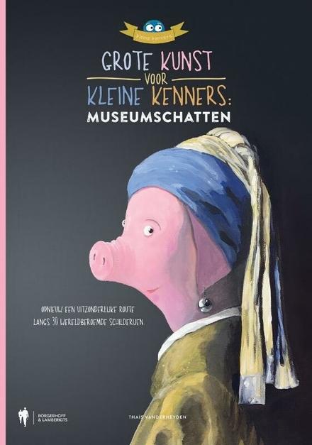 Grote kunst voor kleine kenners : museumschatten : opnieuw een uitzonderlijke route langs 30 wereldberoemde schilderijen