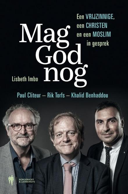 Mag God nog : een vrijzinnige, een christen en een moslim in gesprek