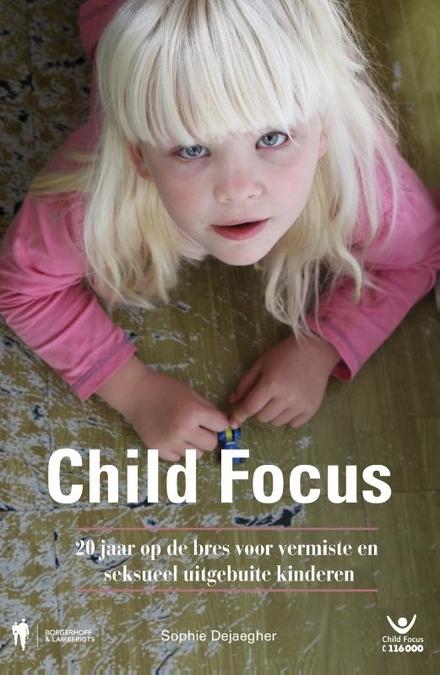 Child Focus : 20 jaar op de bres voor vermiste en seksueel uitgebuite kinderen