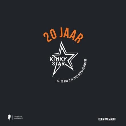20 jaar Kinky Star : alles wat je je (niet meer) herinnert