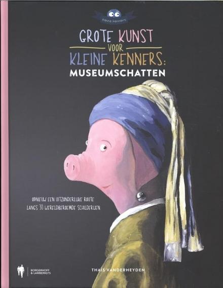 Grote kunst voor kleine kenners : museumschatten : opnieuw een uitzonderlijke route langs 30 wereldberoemde schilde...