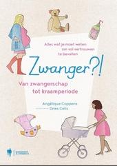 Zwanger?! : van zwangerschap tot kraamperiode : alles wat je moet weten om vol vertrouwen te bevallen