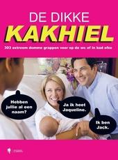 De Dikke Kakhiel. [1], 303 extreem domme grappen voor op de wc of in bad ofzo