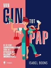 Van gin tot pap : de ultieme survivalgids voor het opvoeden van kleine monsters
