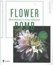 Flower bomb : hoe bloemen je leven opfleuren : bomvol DIY's, recepten & interieurtips met bloemen