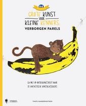Grote kunst voor kleine kenners : verborgen parels : ga mee op ontdekkingstocht naar 30 fantastische kunstklassieke...