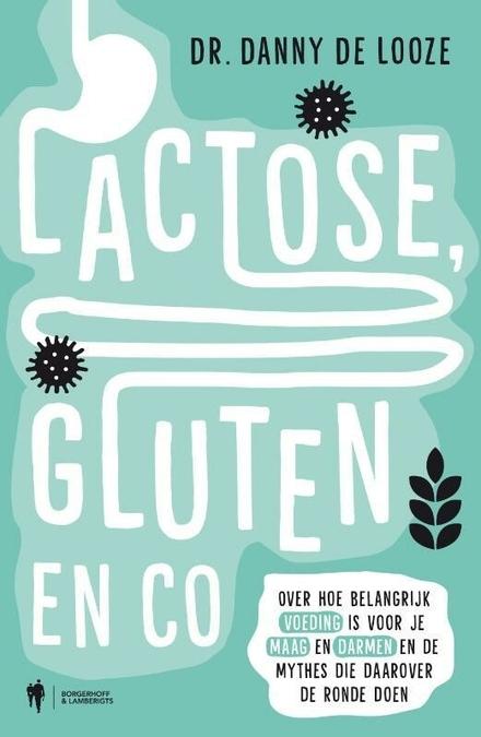 Lactose, gluten & co : over hoe belangrijk voeding is voor je maag en darmen, en de mythes die daarover bestaan