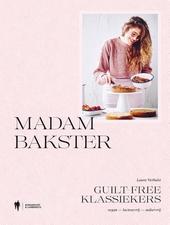 Madam Bakster : guiltfree klassiekers : vegan, lactosevrij, suikervrij