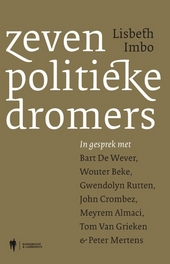 Zeven politieke dromers : Lisbeth Imbo in gesprek met Bart De Wever, Wouter Beke, Gwendolyn Rutten, John Crombez, M...