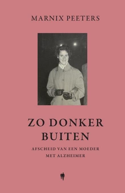 Zo donker buiten : afscheid van een moeder met alzheimer - Klein boek over een groot afscheid