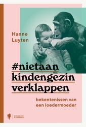 #Nietaankindengezinverklappen : bekentenissen van een loedermoeder