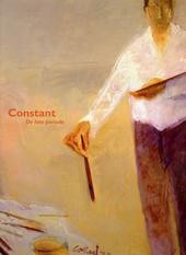 Constant : de late periode : tegen de stroom in naar essentie = une peinture nouvelle