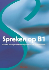 Spreken op B1 : examentraining spreekvaardigheid voor het Staatsexamen I