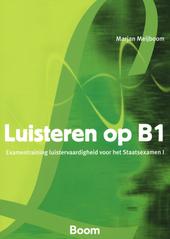 Luisteren op B1 : examentraining luistervaardigheid voor het Staatsexamen I