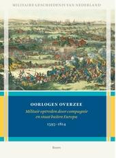 Oorlogen overzee : militair optreden door compagnie en staat buiten Europa 1595-1814
