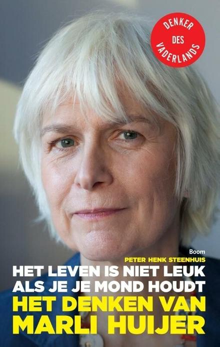 Het leven is niet leuk als je je mond houdt : het denken van Marli Huijer