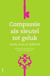 Compassie als sleutel tot geluk : voorbij stress en zelfkritiek