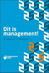 Dit is management! : 25 jaar in 10 thema's
