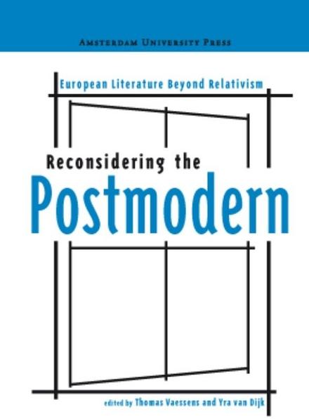 Reconsidering the postmodern : European literature beyond relativism