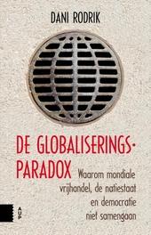 De globaliseringsparadox : waarom mondiale vrijhandel, de natiestaat en democratie niet samengaan