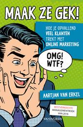 Maak ze gek! : hoe je opvallend veel klanten trekt met online marketing