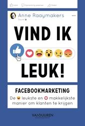Vind ik leuk! : facebookmarketing : de leukste en makkelijkste manier om klanten te krijgen