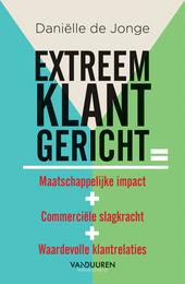 Extreem klantgericht : = maatschappelijke impact + commerciële slagkracht + waardevolle klantrelaties