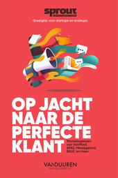 Op jacht naar de perfecte klant : groeigids voor startups en scaleups : marketinglessen van VanMoof, AFAS, Messageb...