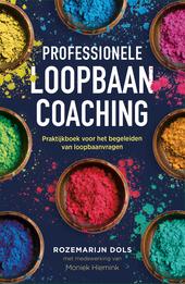 Professionele loopbaancoaching : praktijkboek voor het begeleiden van loopbaanvragen